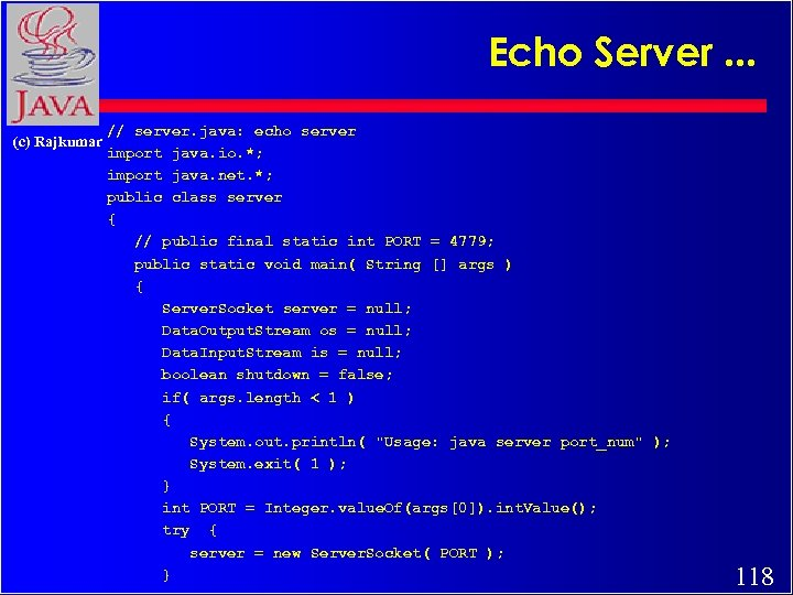 Echo Server. . . (c) Rajkumar // server. java: echo server import java. io.