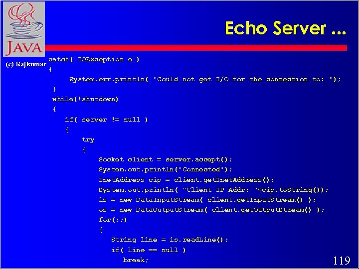 Echo Server. . . (c) Rajkumar catch( IOException e ) { System. err. println(