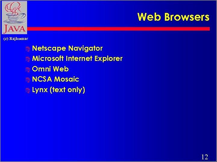 Web Browsers (c) Rajkumar c Netscape Navigator c Microsoft Internet Explorer c Omni Web