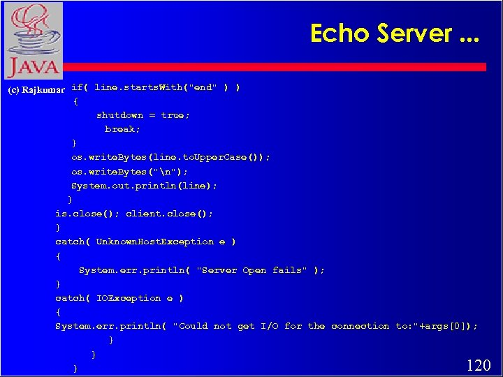 Echo Server. . . (c) Rajkumar if( line. starts. With(