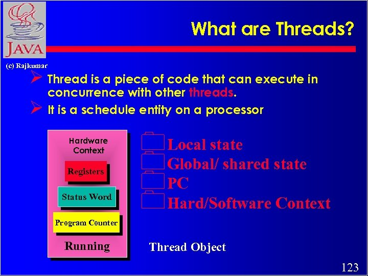 What are Threads? (c) Rajkumar Ø Thread is a piece of code that can