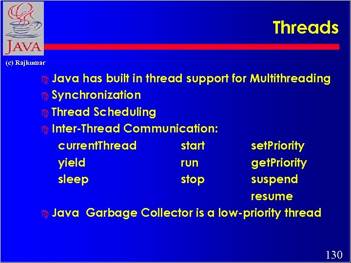 Threads (c) Rajkumar c Java has built in thread support for Multithreading c Synchronization
