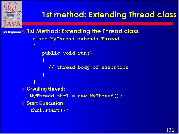 1 st method: Extending Thread class (c) Rajkumar c 1 st Method: Extending the