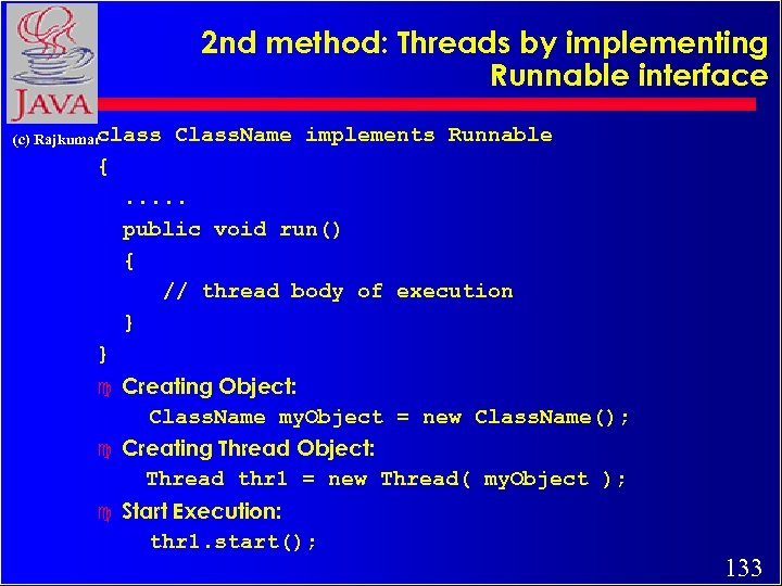 2 nd method: Threads by implementing Runnable interface class (c) Rajkumar Class. Name implements