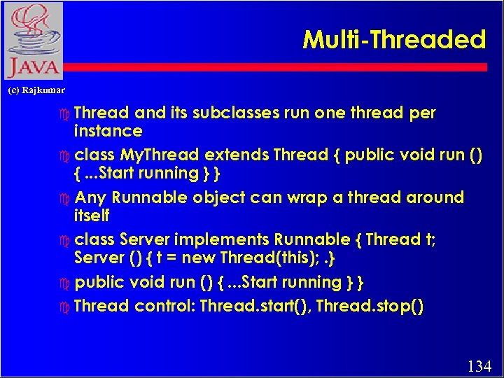 Multi-Threaded (c) Rajkumar c Thread and its subclasses run one thread per instance c