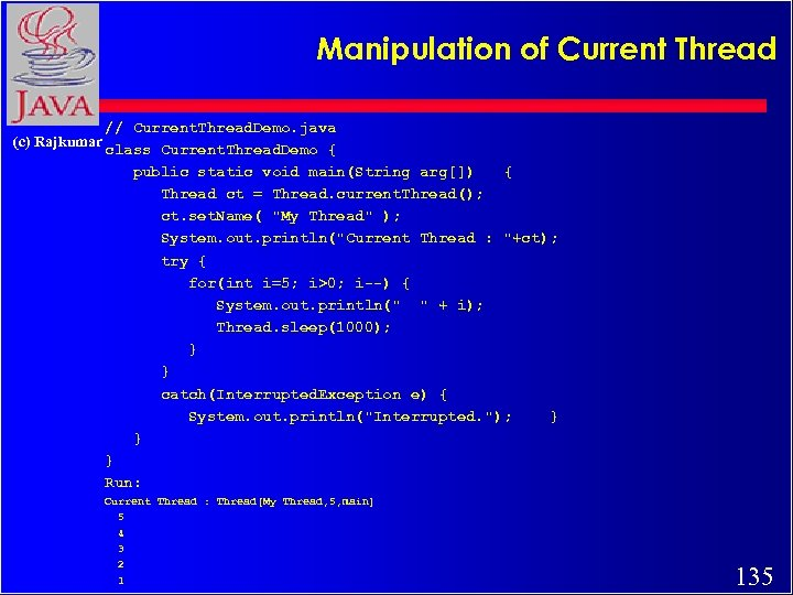 Manipulation of Current Thread // Current. Thread. Demo. java (c) Rajkumar class Current. Thread.