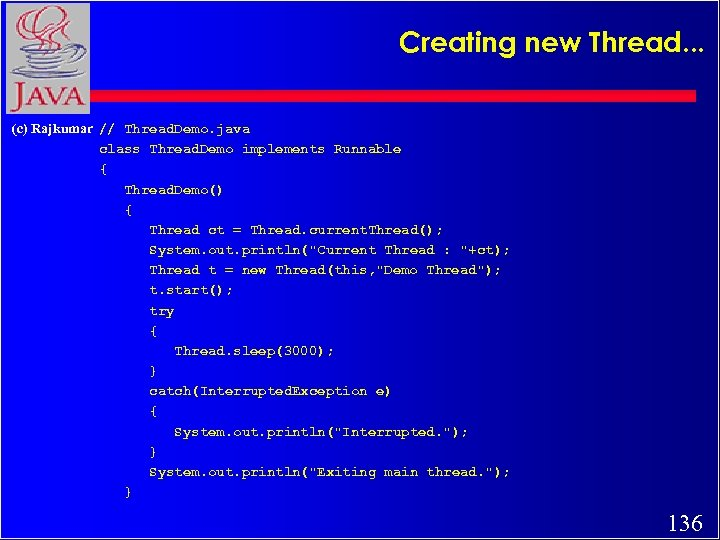 Creating new Thread. . . (c) Rajkumar // Thread. Demo. java class Thread. Demo