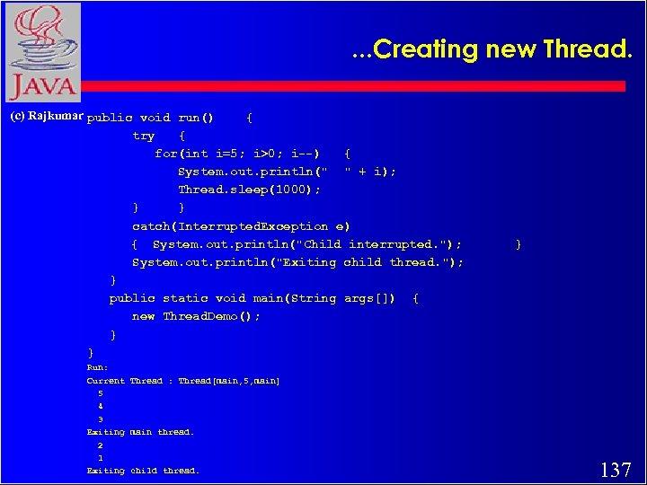 . . . Creating new Thread. (c) Rajkumar public void run() { try {