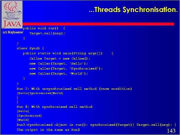 . . . Threads Synchronisation. public void run() { (c) Rajkumar Target. call(msg); }