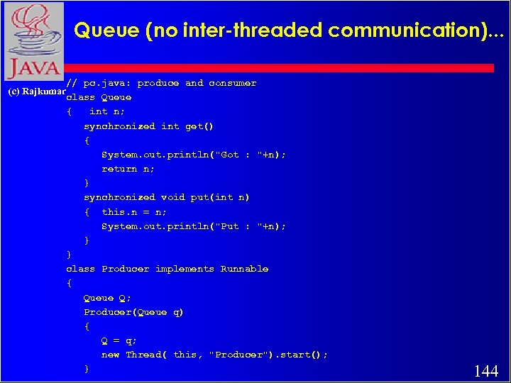 Queue (no inter-threaded communication). . . // pc. java: produce and consumer (c) Rajkumar