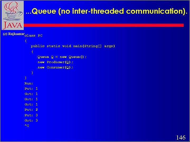 . . . Queue (no inter-threaded communication). (c) Rajkumarclass PC { public static void