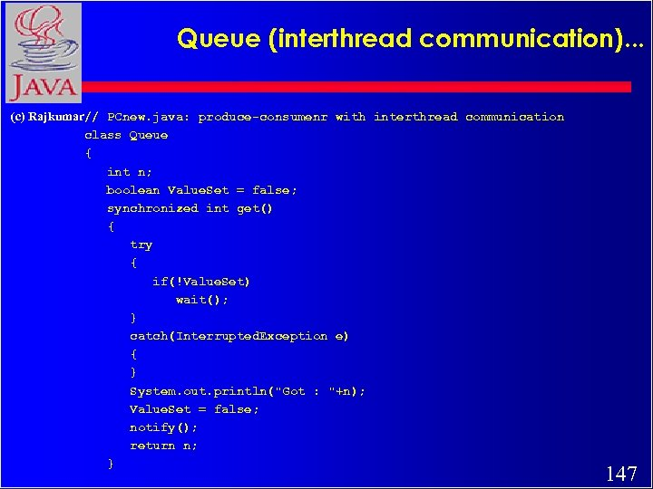 Queue (interthread communication). . . (c) Rajkumar// PCnew. java: produce-consumenr with interthread communication class