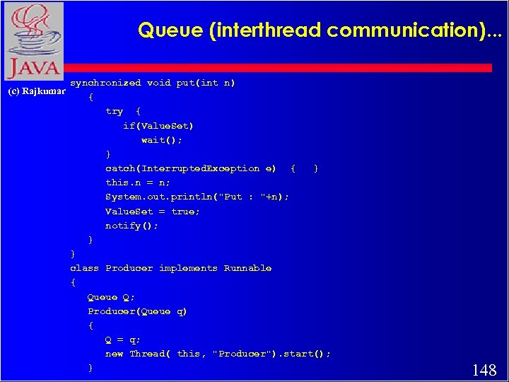 Queue (interthread communication). . . (c) Rajkumar synchronized void put(int n) { try {