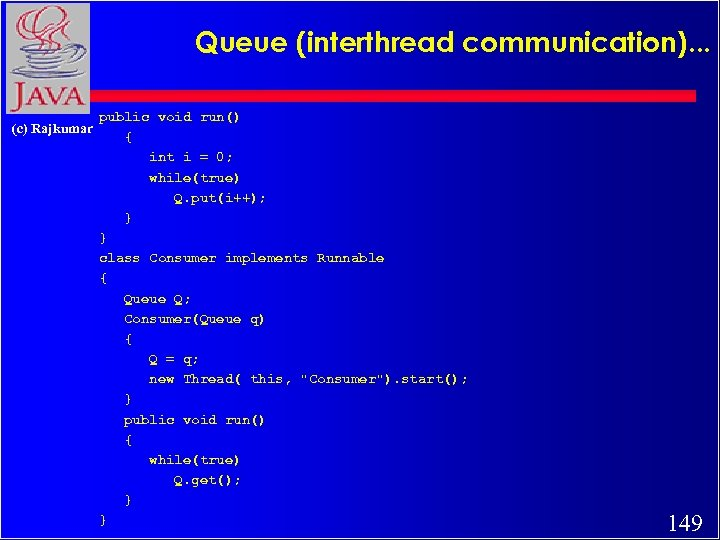 Queue (interthread communication). . . (c) Rajkumar public void run() { int i =