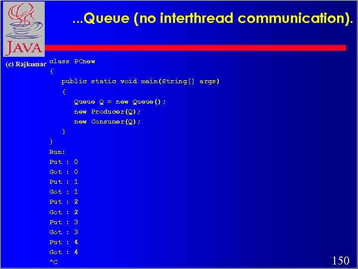 . . . Queue (no interthread communication). (c) Rajkumar class PCnew { public static