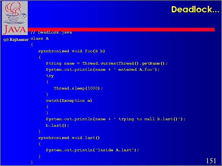 Deadlock. . . // Dead. Lock. java (c) Rajkumar class A { synchronized void