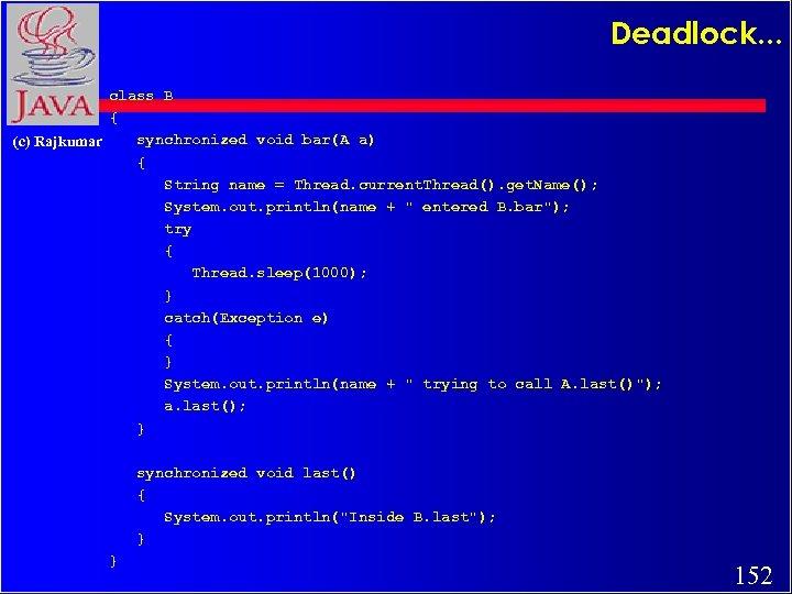 Deadlock. . . class B { synchronized void bar(A a) (c) Rajkumar { String