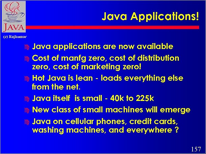 Java Applications! (c) Rajkumar Java applications are now available c Cost of manfg zero,