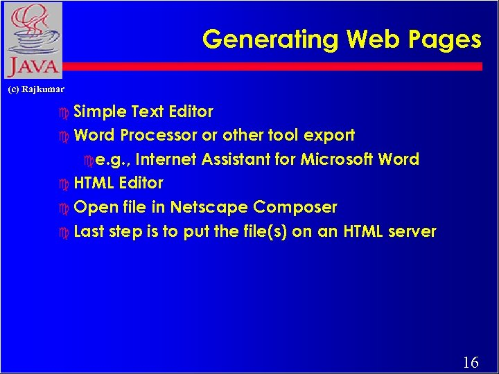 Generating Web Pages (c) Rajkumar c Simple Text Editor c Word Processor or other