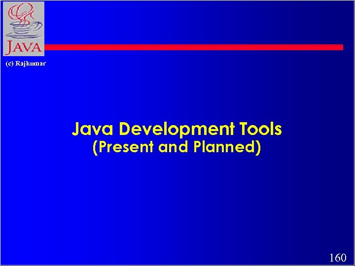(c) Rajkumar Java Development Tools (Present and Planned) 160