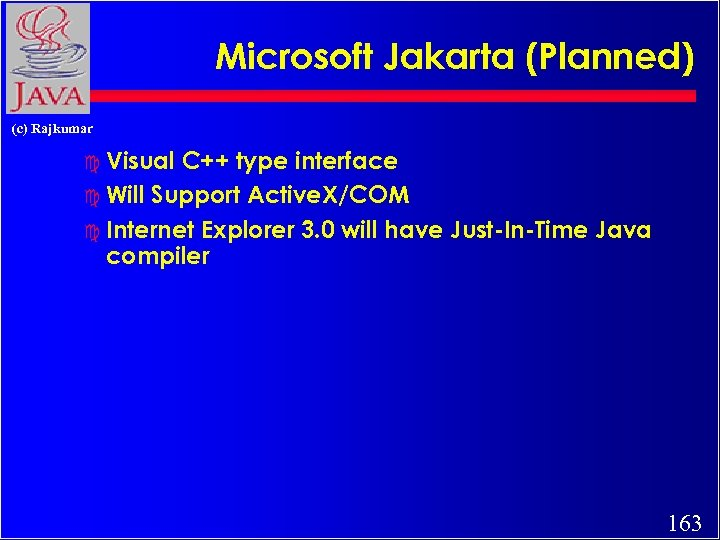 Microsoft Jakarta (Planned) (c) Rajkumar c Visual C++ type interface c Will Support Active.