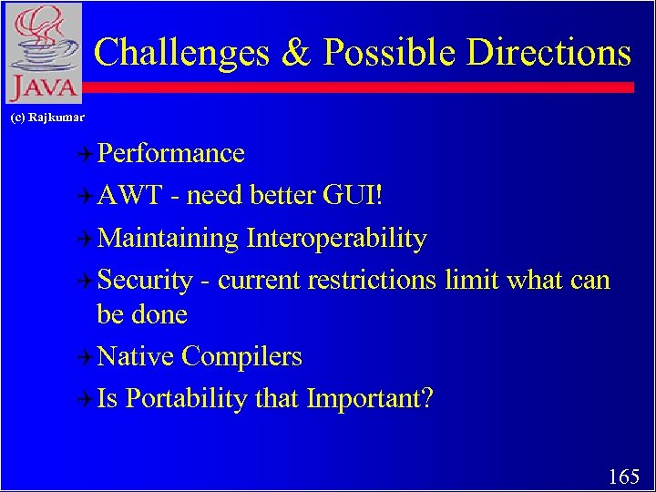 Challenges & Possible Directions (c) Rajkumar Q Performance Q AWT - need better GUI!
