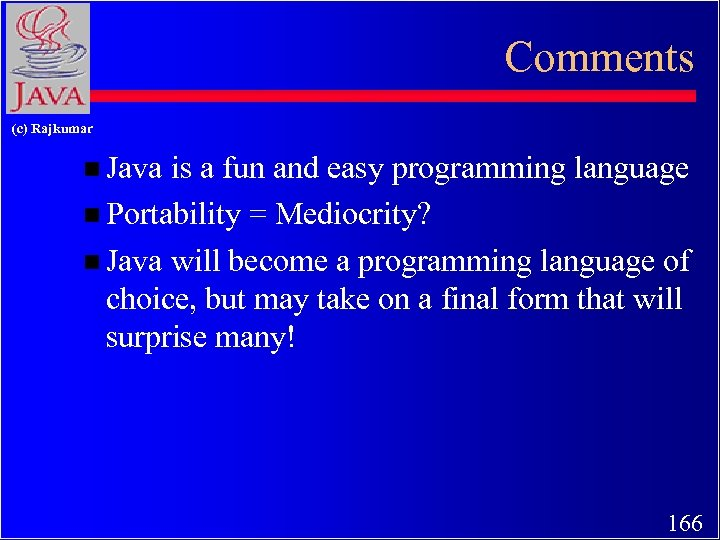 Comments (c) Rajkumar n Java is a fun and easy programming language n Portability