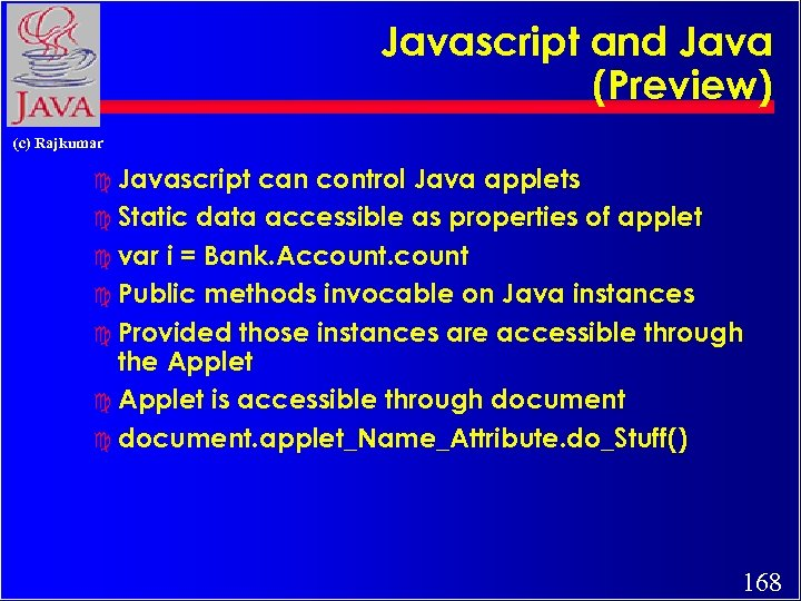 Javascript and Java (Preview) (c) Rajkumar c Javascript can control Java applets c Static