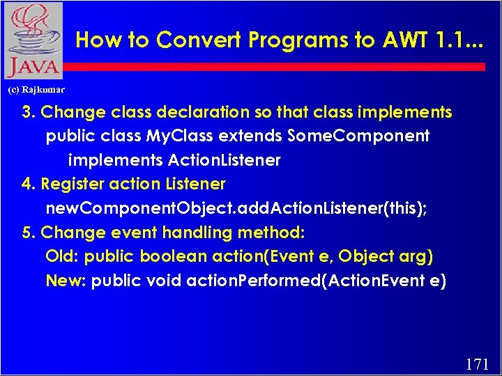 How to Convert Programs to AWT 1. 1. . . (c) Rajkumar 3. Change
