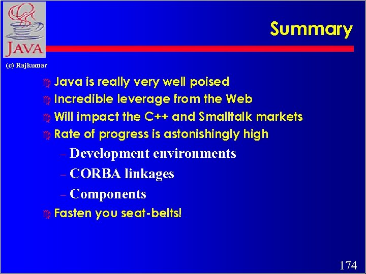 Summary (c) Rajkumar c Java is really very well poised c Incredible leverage from
