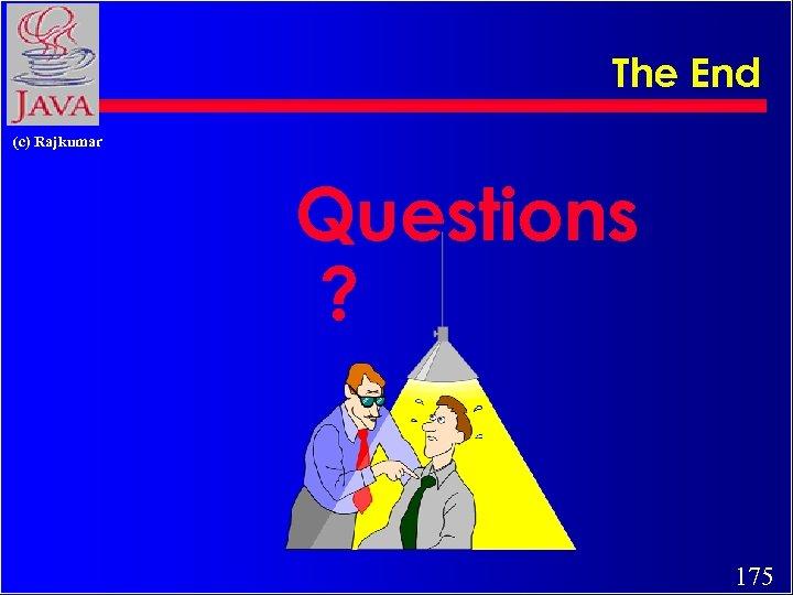 The End (c) Rajkumar Questions ? 175