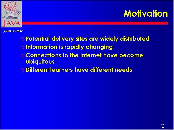 Motivation (c) Rajkumar c Potential delivery sites are widely distributed c Information is rapidly