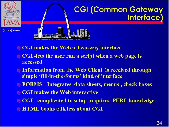 CGI (Common Gateway Interface) (c) Rajkumar c CGI makes the Web a Two-way interface