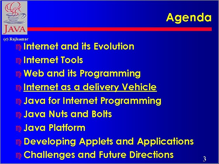 Agenda (c) Rajkumar c Internet and its Evolution c Internet Tools c Web and