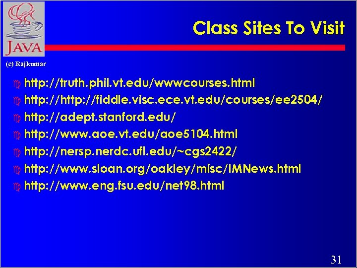 Class Sites To Visit (c) Rajkumar c http: //truth. phil. vt. edu/wwwcourses. html c