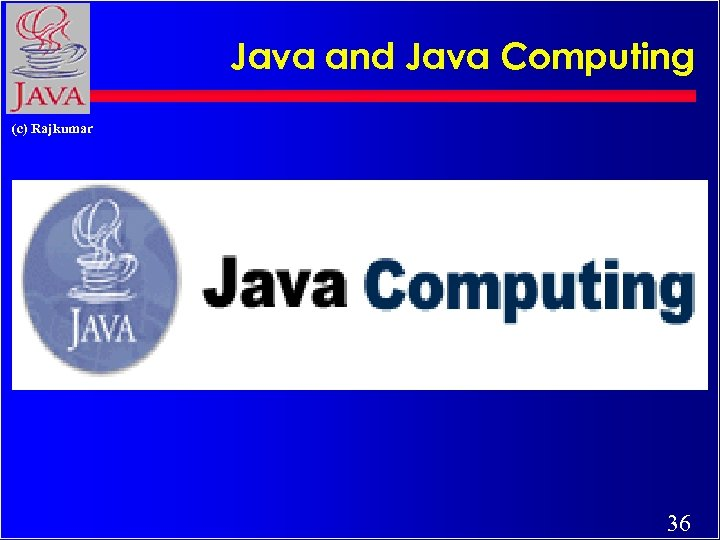 Java and Java Computing (c) Rajkumar 36