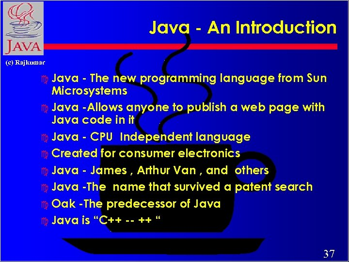 Java - An Introduction (c) Rajkumar c Java - The new programming language from
