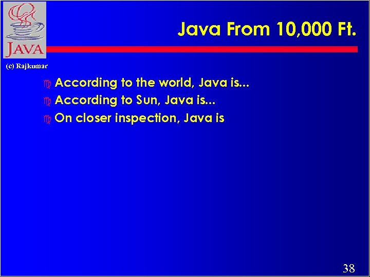 Java From 10, 000 Ft. (c) Rajkumar c According to the world, Java is.