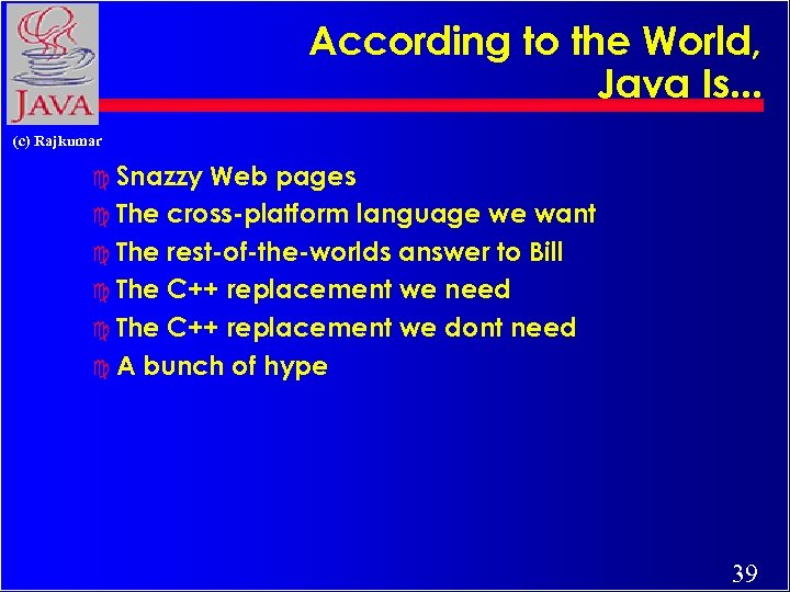 According to the World, Java Is. . . (c) Rajkumar c Snazzy Web pages
