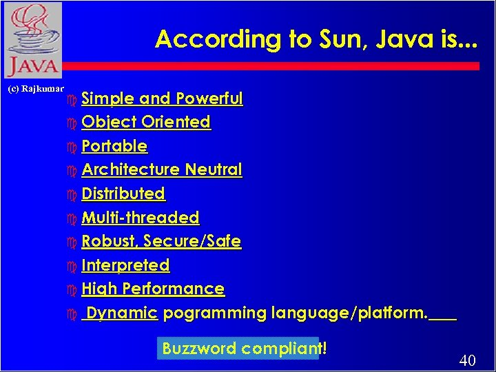 According to Sun, Java is. . . (c) Rajkumar c Simple and Powerful c