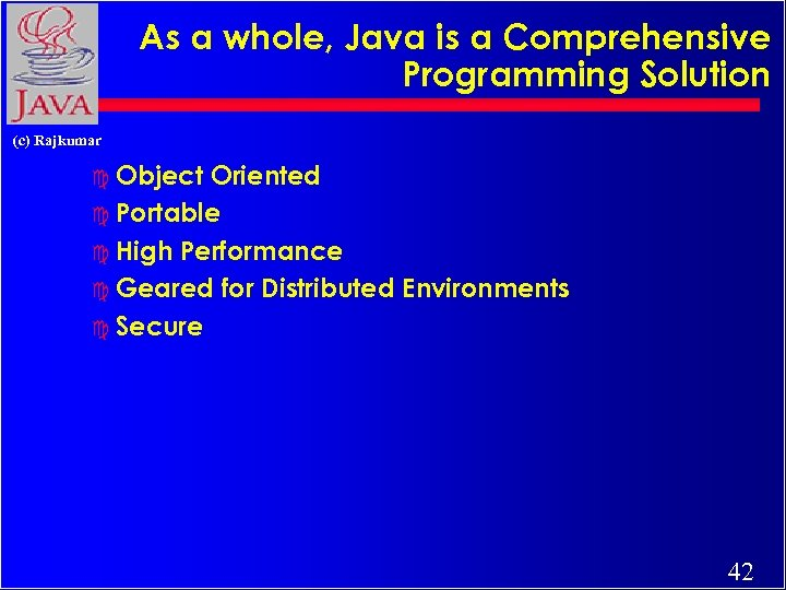 As a whole, Java is a Comprehensive Programming Solution (c) Rajkumar c Object Oriented