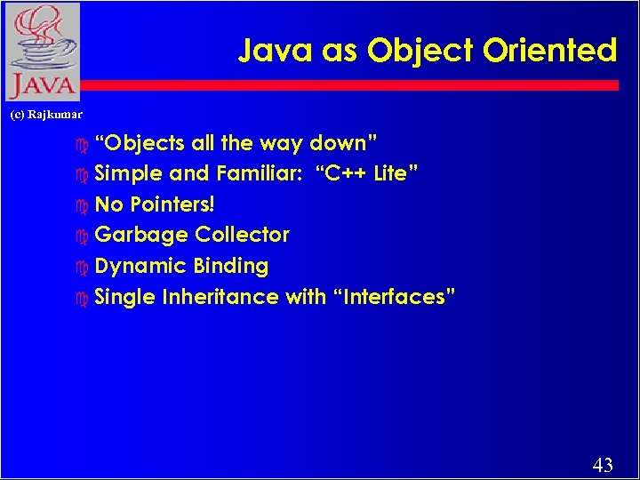 "Java as Object Oriented (c) Rajkumar c ""Objects all the way down"" c Simple"