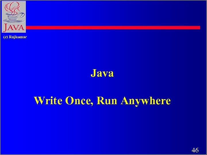 (c) Rajkumar Java Write Once, Run Anywhere 46