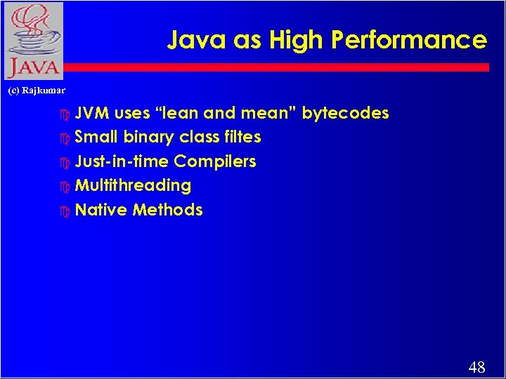 "Java as High Performance (c) Rajkumar c JVM uses ""lean and mean"" bytecodes c"