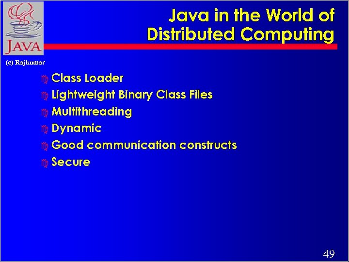 Java in the World of Distributed Computing (c) Rajkumar c Class Loader c Lightweight