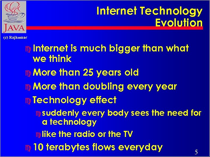 Internet Technology Evolution (c) Rajkumar c Internet is much bigger than what we think