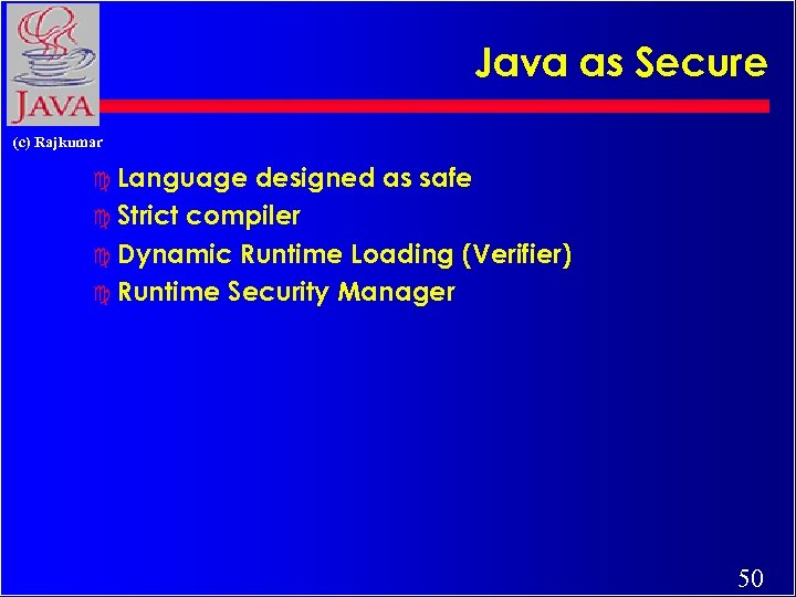 Java as Secure (c) Rajkumar c Language designed as safe c Strict compiler c