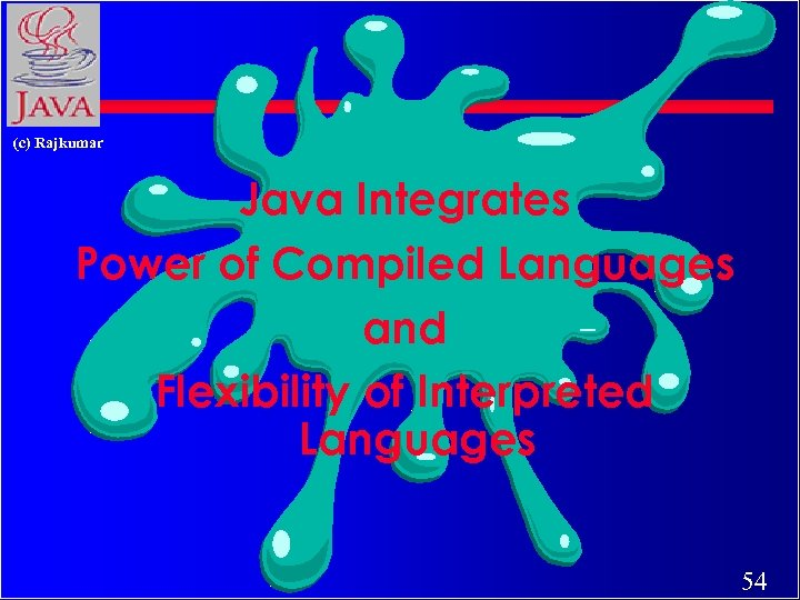 (c) Rajkumar Java Integrates Power of Compiled Languages and Flexibility of Interpreted Languages 54