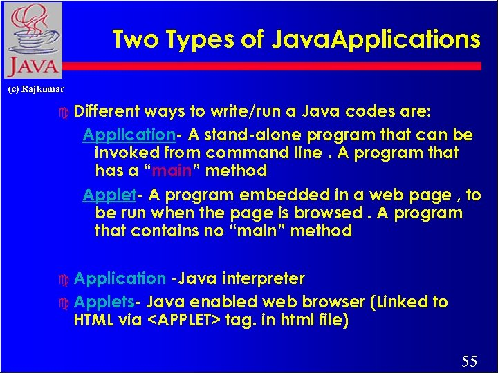 Two Types of Java. Applications (c) Rajkumar c Different ways to write/run a Java