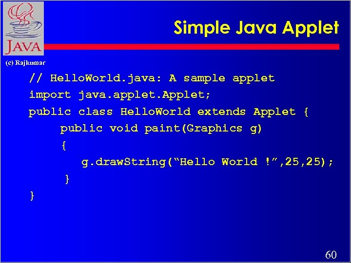 Simple Java Applet (c) Rajkumar // Hello. World. java: A sample applet import java.